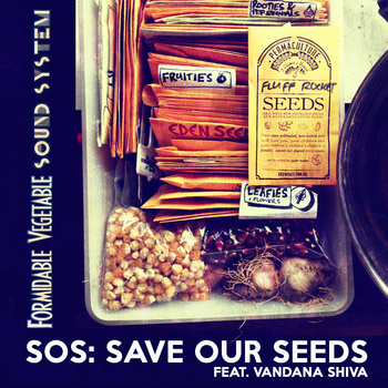 Formidable Vegetable Sound System New Track - SOS: Save Our Seeds (feat. Vandana Shiva)