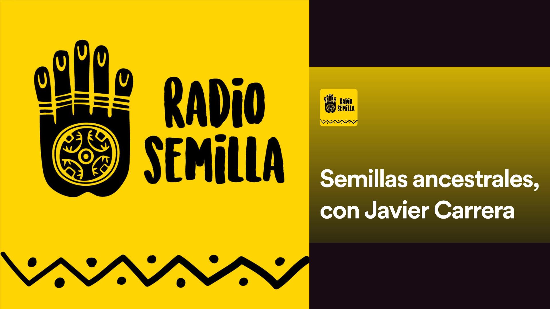 Radio Semillas – Semillas Ancestrales, con Javier Carrera